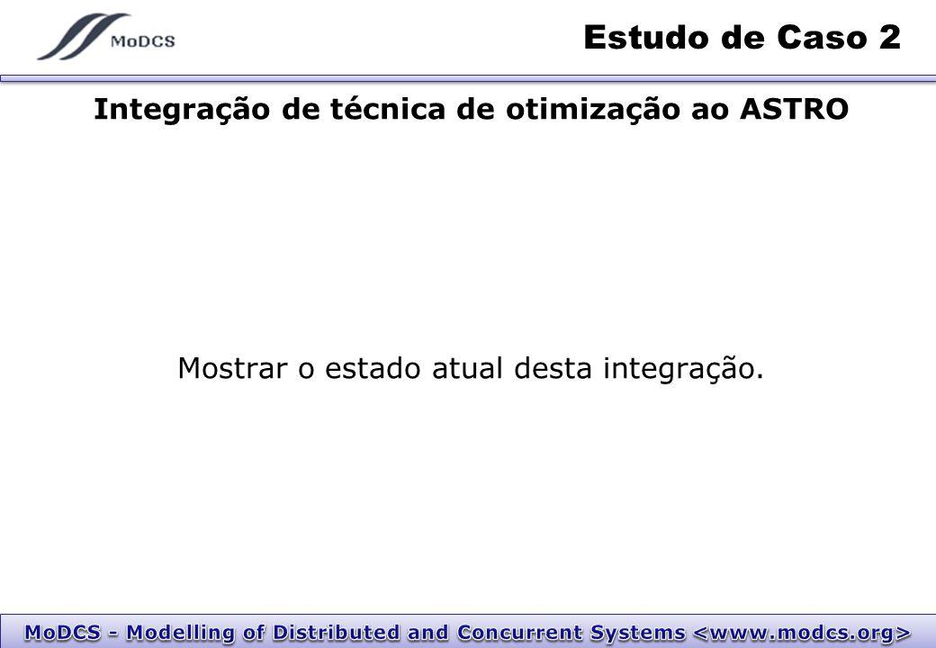 Estudo de Caso 2 Integração de técnica de otimização ao ASTRO Mostrar o estado atual desta integração.