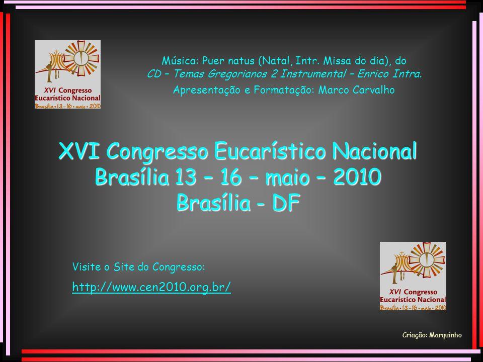 Criação: Marquinho Oração do XVI Congresso Eucarístico Nacional Senhor Jesus, Tu és o Caminho.