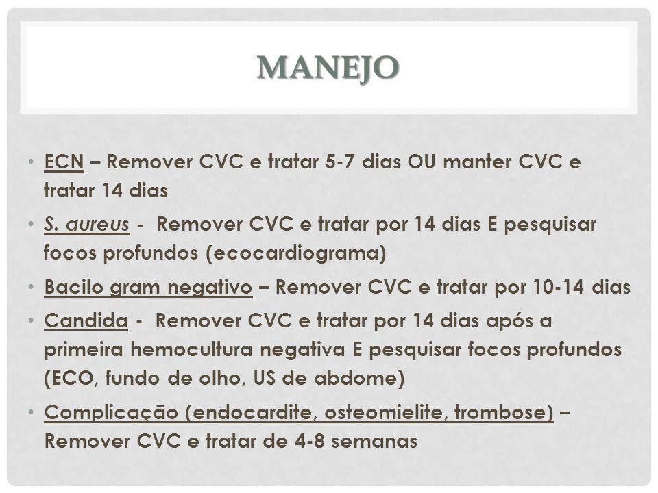 MANEJO ECN – Remover CVC e tratar 5-7 dias OU manter CVC e tratar 14 dias S. aureus - Remover CVC e tratar por 14 dias E pesquisar focos profundos (ec