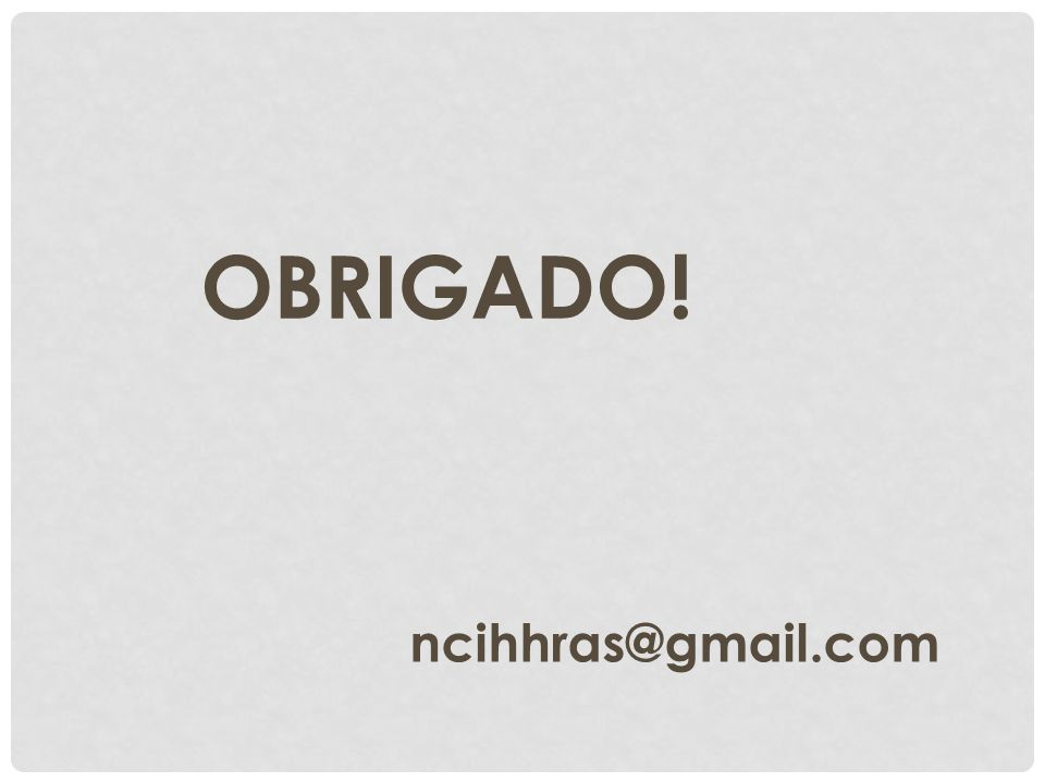 OBRIGADO! ncihhras@gmail.com