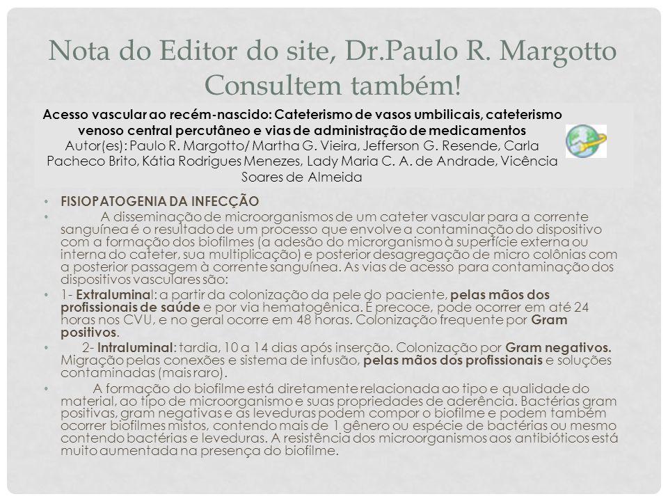 Nota do Editor do site, Dr.Paulo R. Margotto Consultem também! FISIOPATOGENIA DA INFECÇÃO A disseminação de microorganismos de um cateter vascular par