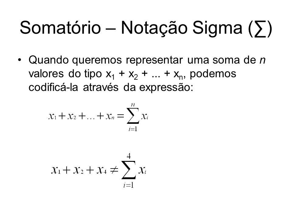 Somatório – Notação Sigma (∑) Quando queremos representar uma soma de n valores do tipo x 1 + x 2 +...