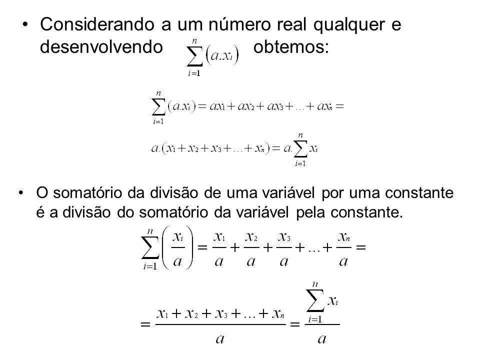 Considerando a um número real qualquer e desenvolvendo obtemos: O somatório da divisão de uma variável por uma constante é a divisão do somatório da variável pela constante.