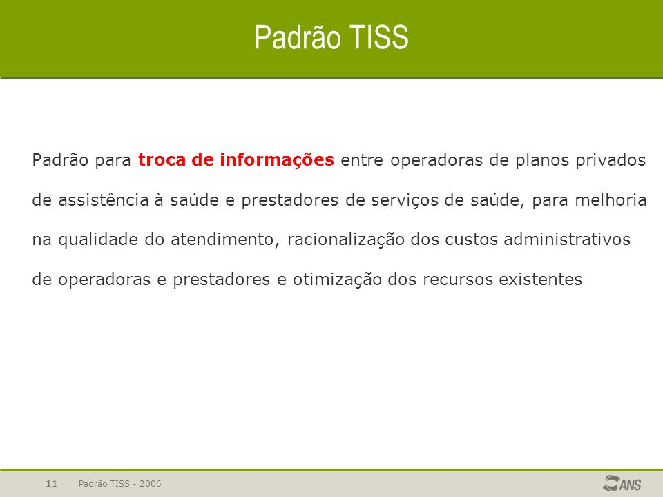 Padrão TISS - 200611 Padrão TISS Padrão para troca de informações entre operadoras de planos privados de assistência à saúde e prestadores de serviços