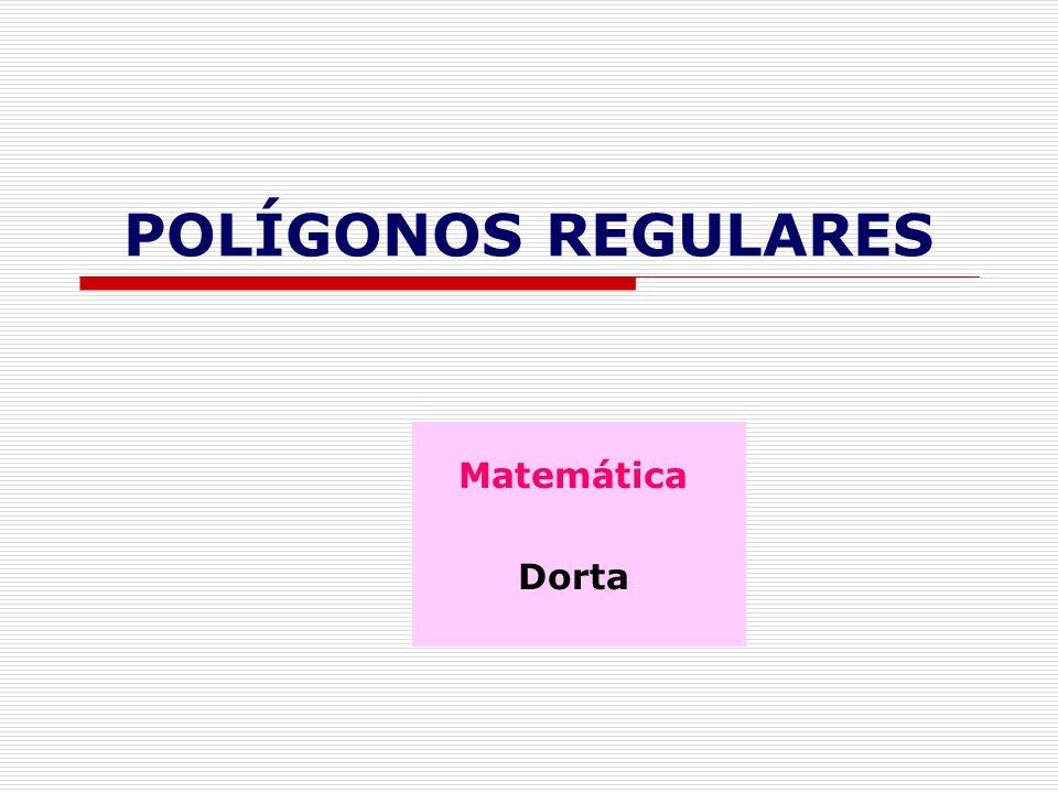 POLÍGONOS REGULARES Matemática Dorta