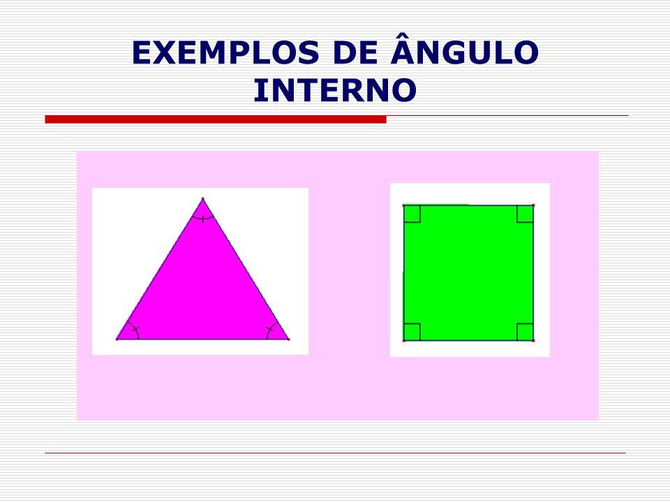 EXEMPLOS DE ÂNGULO INTERNO