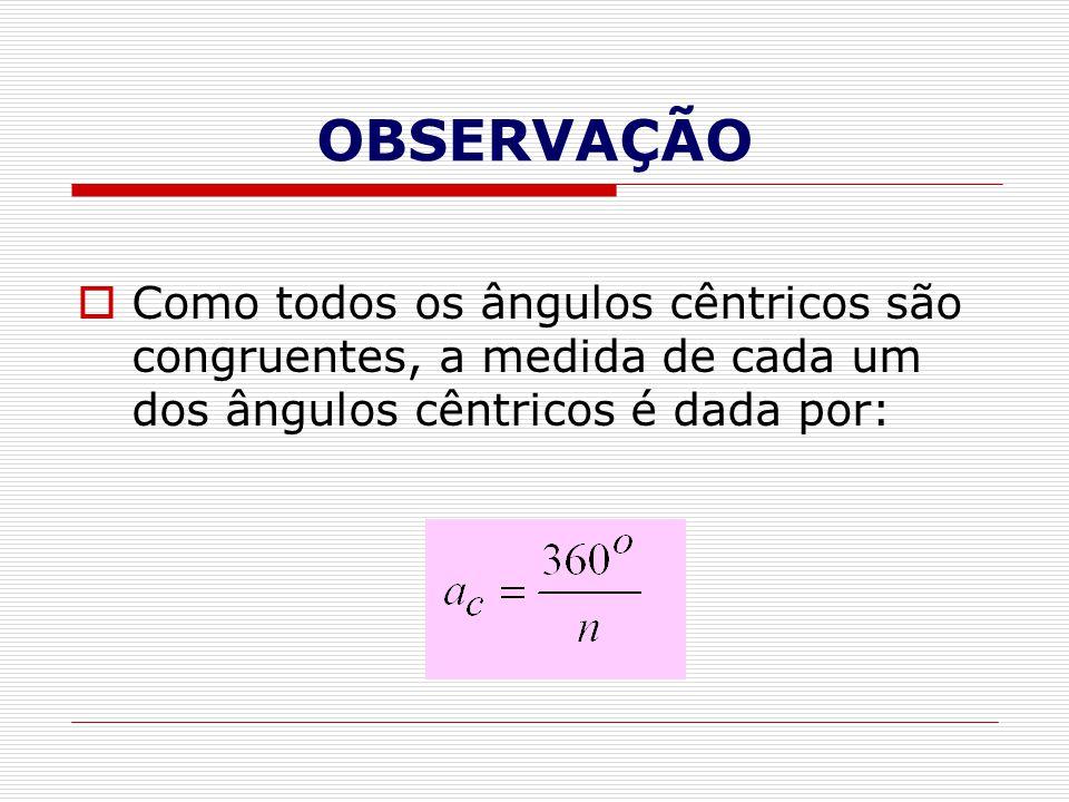 OBSERVAÇÃO  Como todos os ângulos cêntricos são congruentes, a medida de cada um dos ângulos cêntricos é dada por: