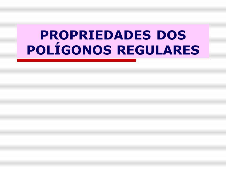 PROPRIEDADE 1  Todo polígono regular é inscritível em uma circunferência.