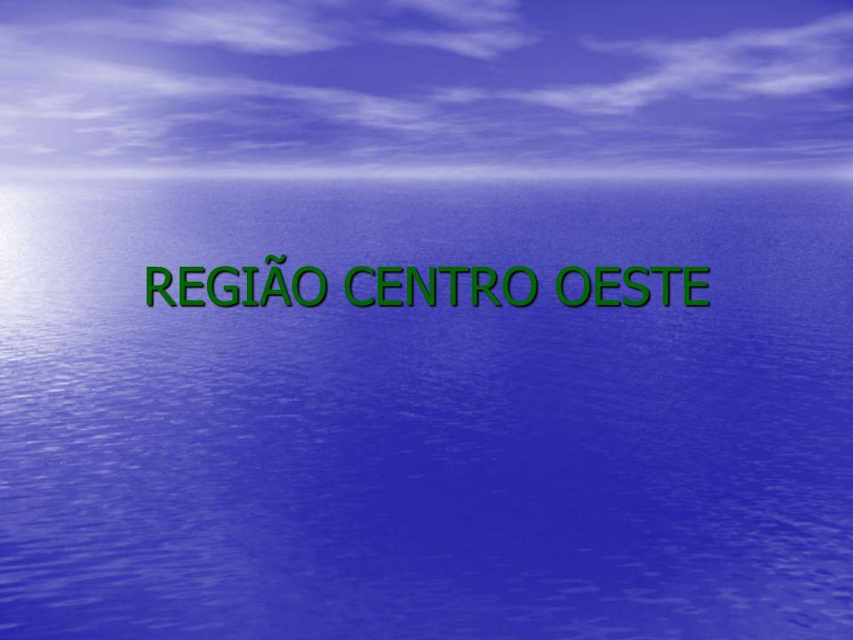  A região Centro Oeste é formada pelos estados do Mato Grosso, Goiás e Mato Grosso do Sul e pelo Distrito Federal.