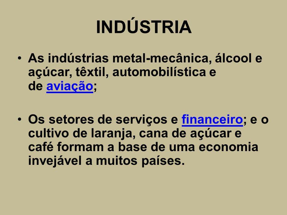 INDÚSTRIA As indústrias metal-mecânica, álcool e açúcar, têxtil, automobilística e de aviação;aviação Os setores de serviços e financeiro; e o cultivo