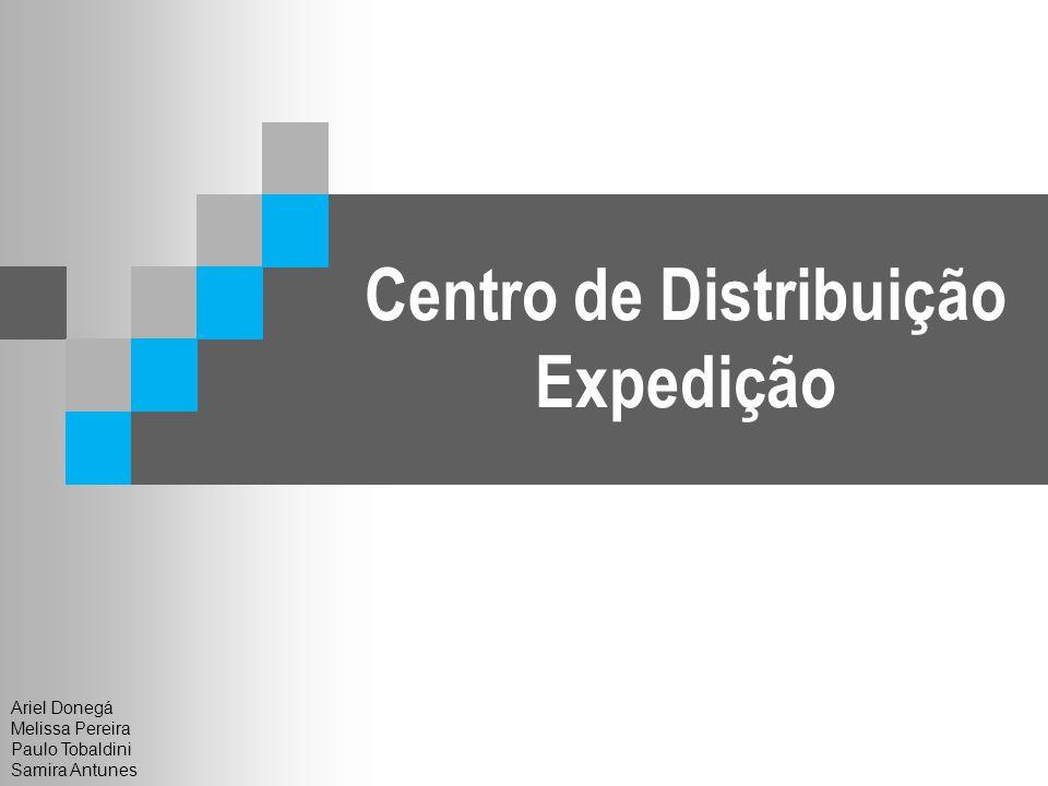 Centro de Distribuição Expedição Ariel Donegá Melissa Pereira Paulo Tobaldini Samira Antunes