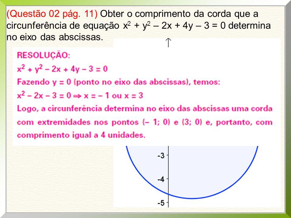 (Questão 02 pág. 11) Obter o comprimento da corda que a circunferência de equação x 2 + y 2 – 2x + 4y – 3 = 0 determina no eixo das abscissas.
