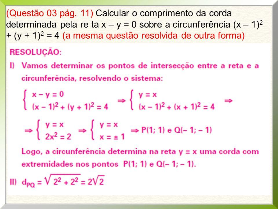 (Questão 03 pág. 11) Calcular o comprimento da corda determinada pela re ta x – y = 0 sobre a circunferência (x – 1) 2 + (y + 1) 2 = 4 (a mesma questã