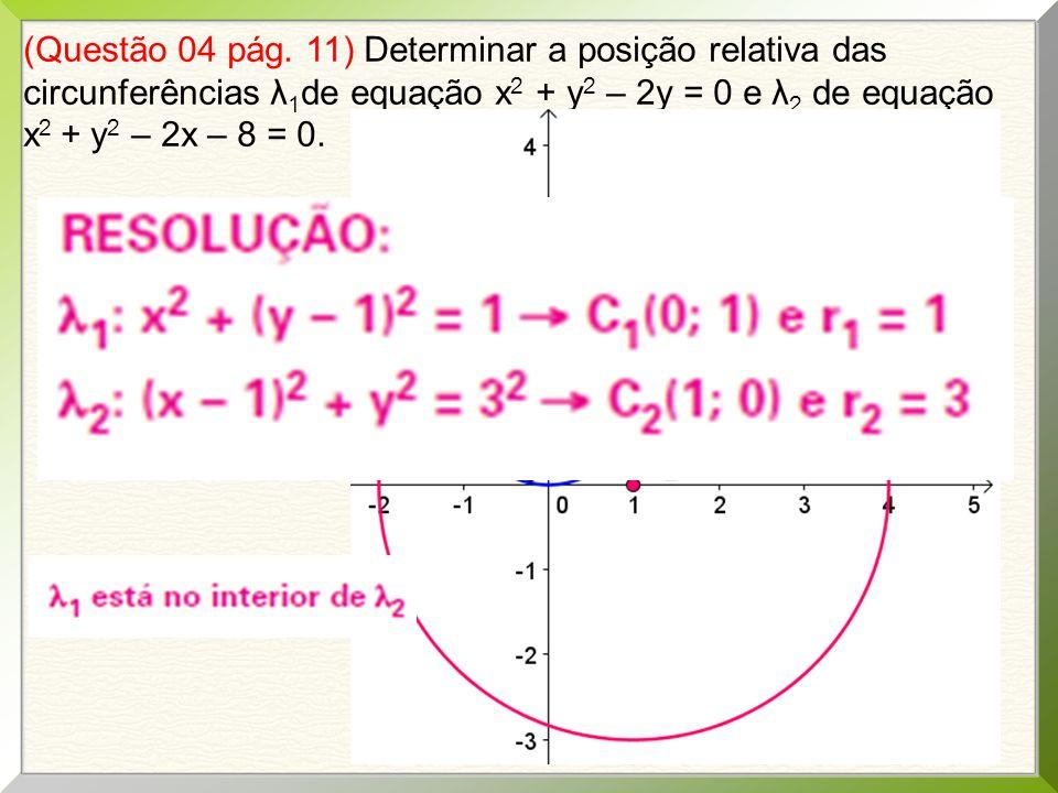 (Questão 04 pág. 11) Determinar a posição relativa das circunferências λ 1 de equação x 2 + y 2 – 2y = 0 e λ 2 de equação x 2 + y 2 – 2x – 8 = 0.