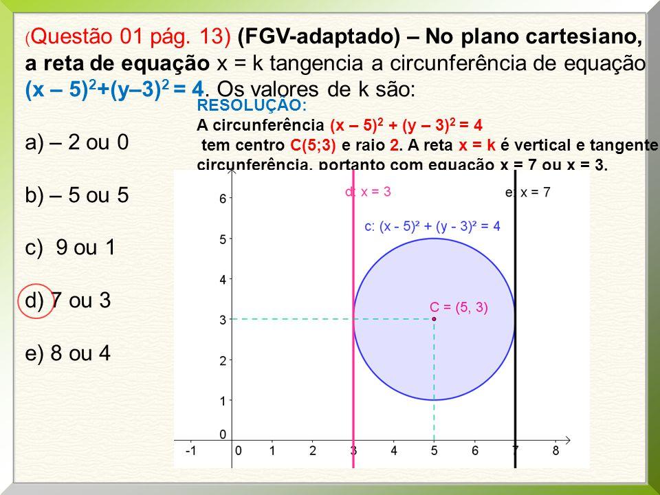 ( Questão 01 pág. 13) (FGV-adaptado) – No plano cartesiano, a reta de equação x = k tangencia a circunferência de equação (x – 5) 2 +(y–3) 2 = 4. Os v