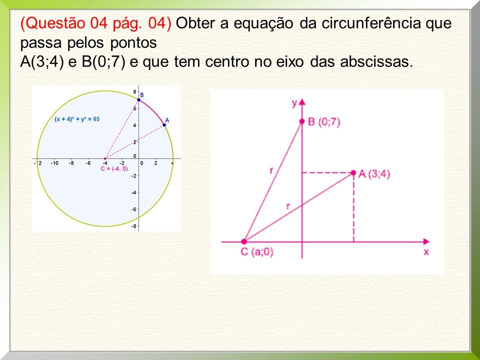 (Questão 04 pág. 04) Obter a equação da circunferência que passa pelos pontos A(3;4) e B(0;7) e que tem centro no eixo das abscissas.
