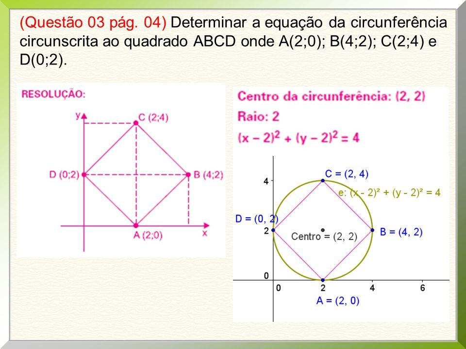 (Questão 03 pág. 04) Determinar a equação da circunferência circunscrita ao quadrado ABCD onde A(2;0); B(4;2); C(2;4) e D(0;2).