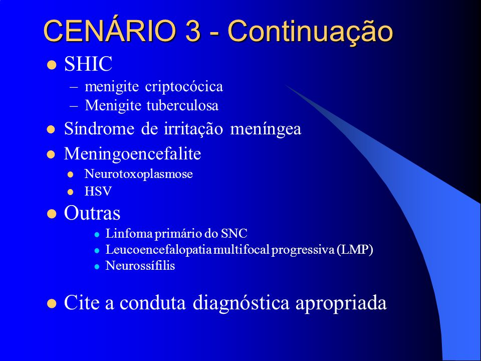 SHIC –menigite criptocócica –Menigite tuberculosa Síndrome de irritação meníngea Meningoencefalite Neurotoxoplasmose HSV Outras Linfoma primário do SN