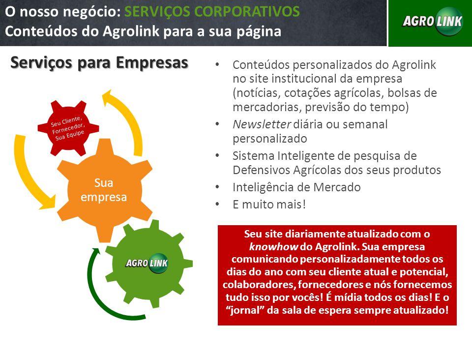 O nosso negócio: SERVIÇOS CORPORATIVOS Conteúdos do Agrolink para a sua página Serviços para Empresas Conteúdos personalizados do Agrolink no site ins