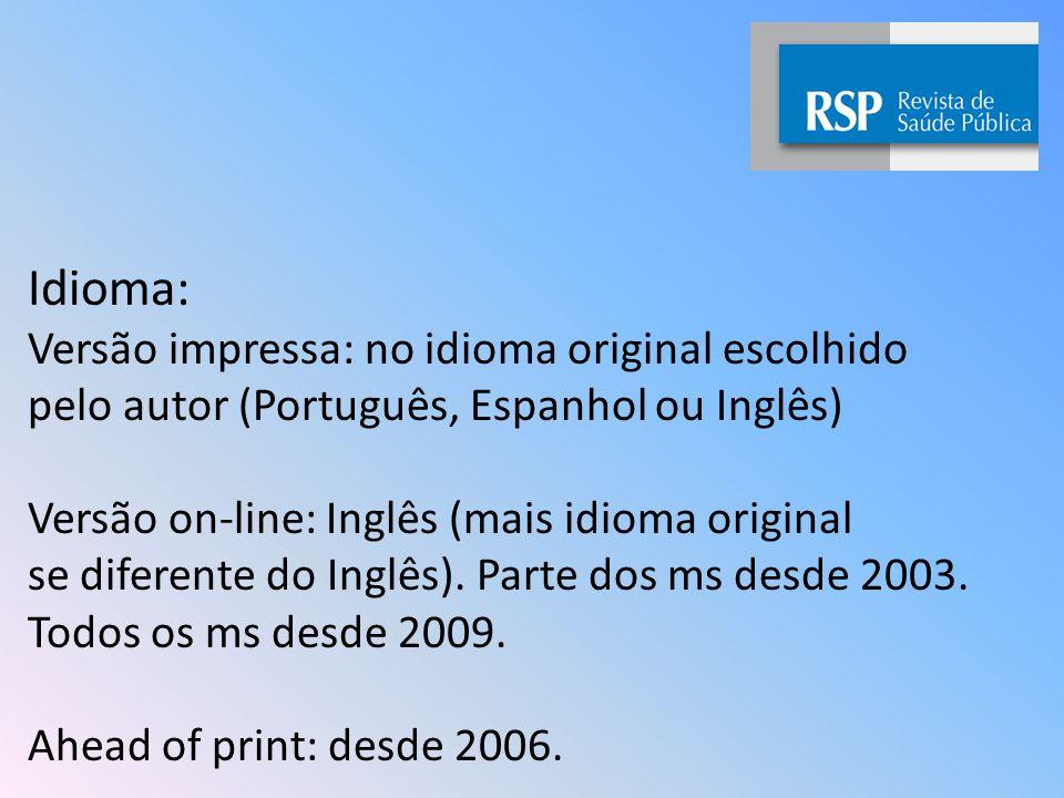 Idioma: Versão impressa: no idioma original escolhido pelo autor (Português, Espanhol ou Inglês) Versão on-line: Inglês (mais idioma original se diferente do Inglês).