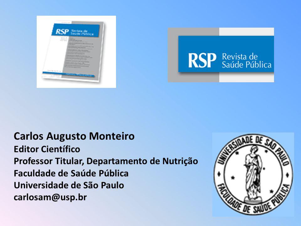 Carlos Augusto Monteiro Editor Científico Professor Titular, Departamento de Nutrição Faculdade de Saúde Pública Universidade de São Paulo carlosam@usp.br