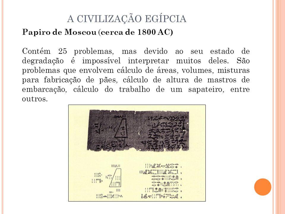 Papiro de Moscou ( cerca de 1800 AC) Contém 25 problemas, mas devido ao seu estado de degradação é impossível interpretar muitos deles. São problemas
