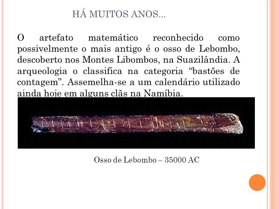O artefato matemático reconhecido como possivelmente o mais antigo é o osso de Lebombo, descoberto nos Montes Libombos, na Suazilândia.