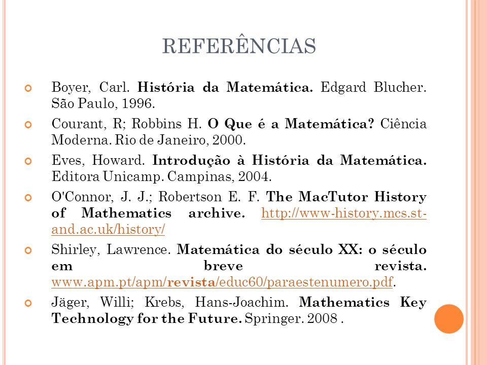 REFERÊNCIAS Boyer, Carl. História da Matemática. Edgard Blucher. São Paulo, 1996. Courant, R; Robbins H. O Que é a Matemática? Ciência Moderna. Rio de
