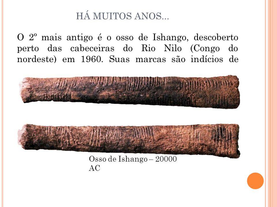 O 2º mais antigo é o osso de Ishango, descoberto perto das cabeceiras do Rio Nilo (Congo do nordeste) em 1960. Suas marcas são indícios de multiplicaç