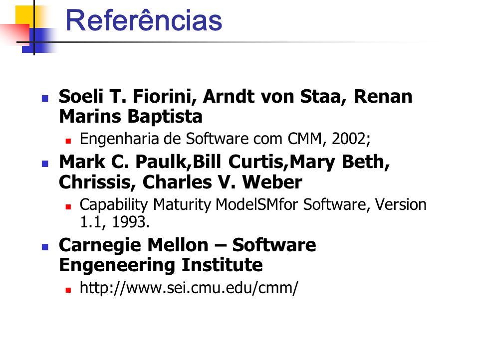 Referências Soeli T. Fiorini, Arndt von Staa, Renan Marins Baptista Engenharia de Software com CMM, 2002; Mark C. Paulk,Bill Curtis,Mary Beth, Chrissi