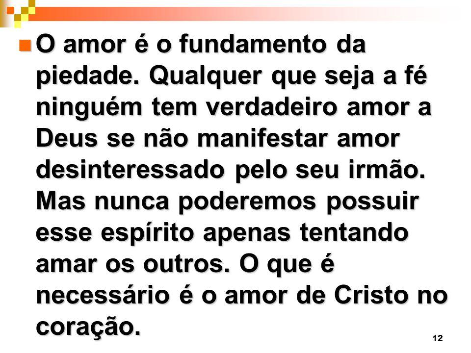 12 O amor é o fundamento da piedade.