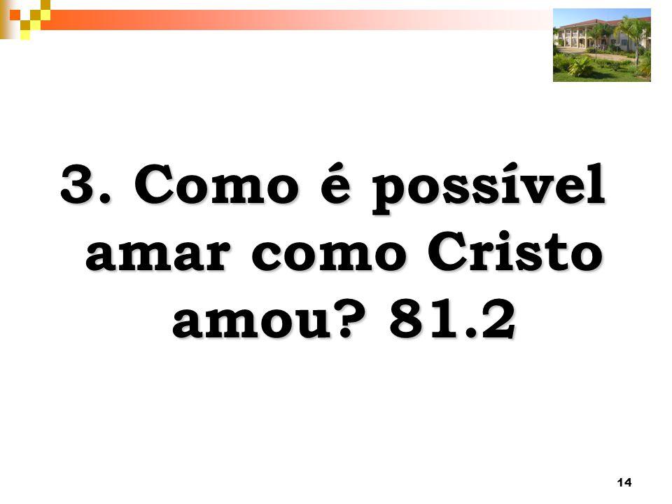 14 3. Como é possível amar como Cristo amou? 81.2