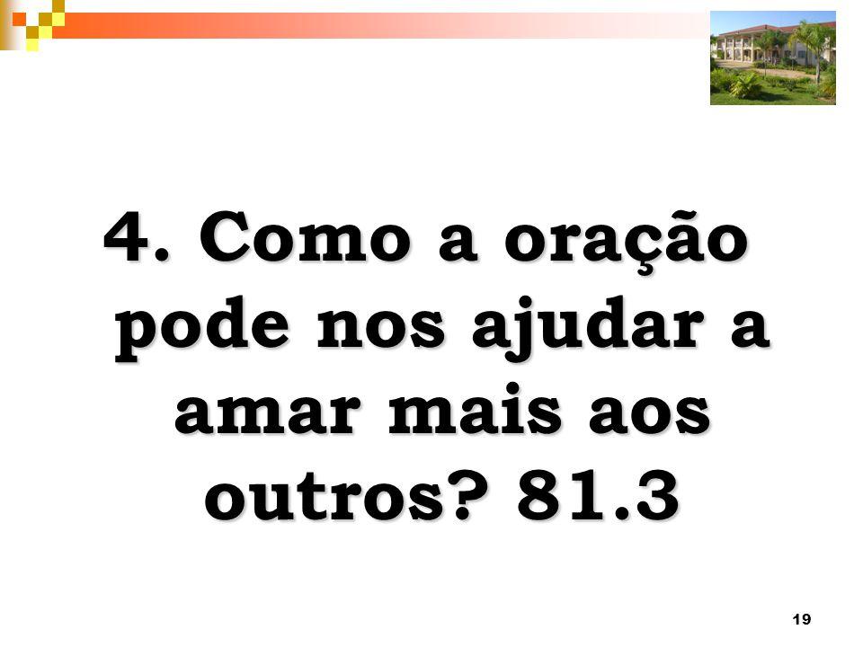19 4. Como a oração pode nos ajudar a amar mais aos outros? 81.3