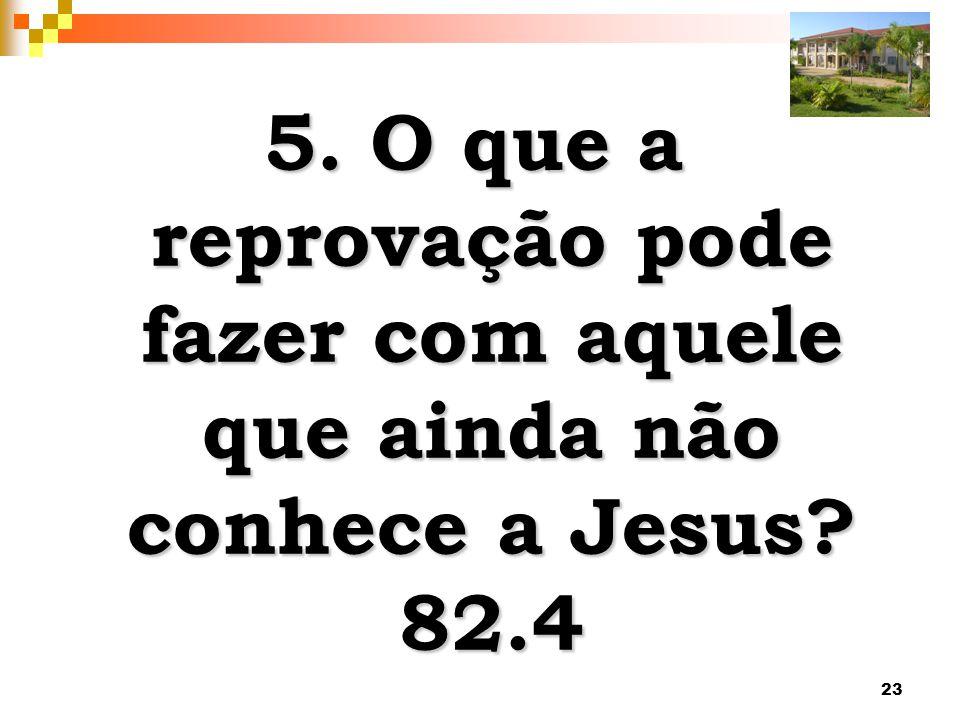 23 5. O que a reprovação pode fazer com aquele que ainda não conhece a Jesus? 82.4