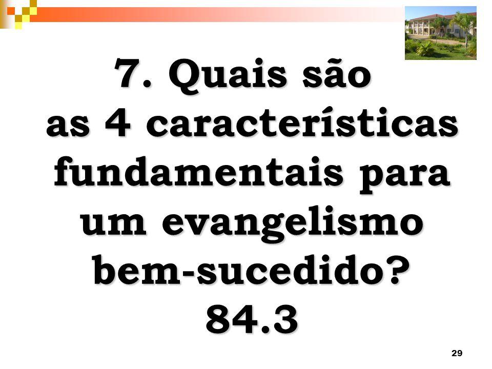 29 7. Quais são as 4 características fundamentais para um evangelismo bem-sucedido? 84.3