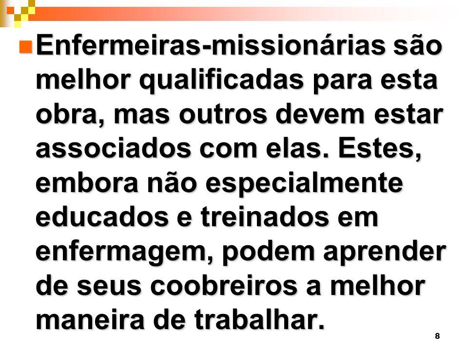 8 Enfermeiras-missionárias são melhor qualificadas para esta obra, mas outros devem estar associados com elas.