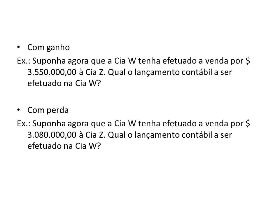 Com ganho Ex.: Suponha agora que a Cia W tenha efetuado a venda por $ 3.550.000,00 à Cia Z.