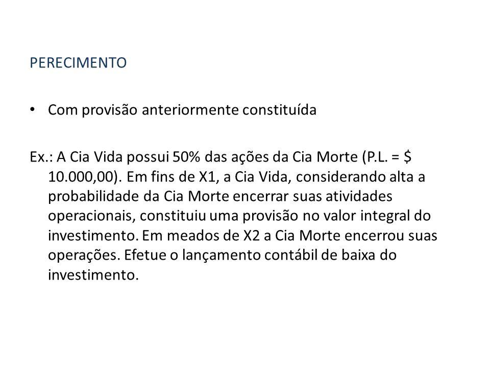 PERECIMENTO Com provisão anteriormente constituída Ex.: A Cia Vida possui 50% das ações da Cia Morte (P.L.