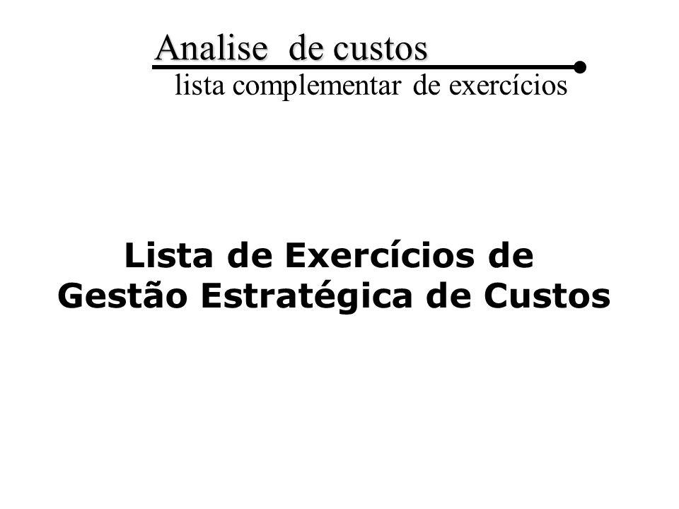 Analise de custos lista complementar de exercícios Exercício 1: A Cia.