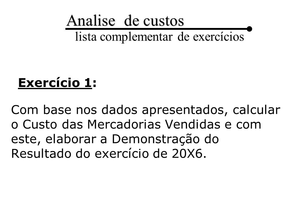 Analise de custos lista complementar de exercícios Exercício 4: Cia Romeo calcule : 1.Custos dos produtos vendidos.