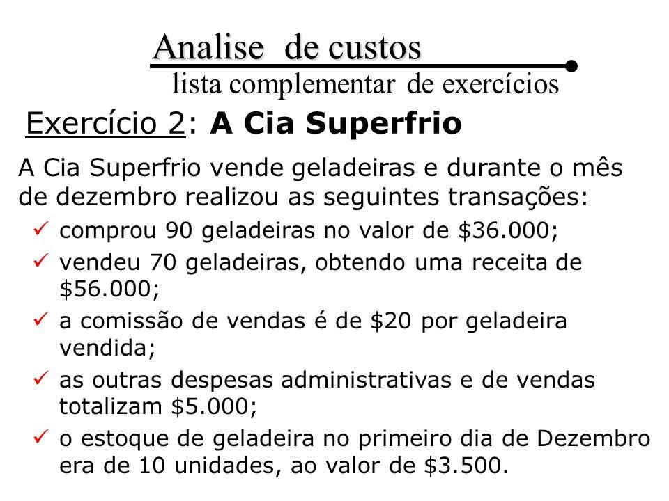 Analise de custos lista complementar de exercícios Despesas Operacionais:Valor Salários de Vendedores$1.000 Despesas de Viagens com Vendedores$1.000 Despesas Administrativas$1.000 Total – Despesas Operacionais$3.000