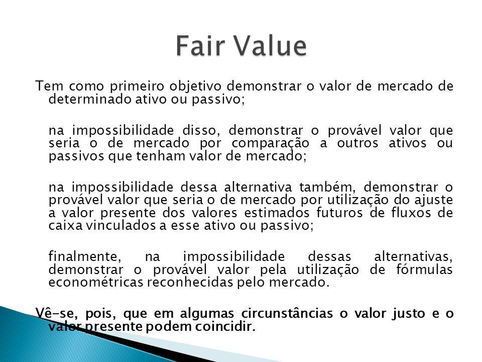 Tem como primeiro objetivo demonstrar o valor de mercado de determinado ativo ou passivo; na impossibilidade disso, demonstrar o provável valor que se