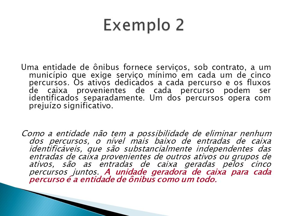 Uma entidade de ônibus fornece serviços, sob contrato, a um município que exige serviço mínimo em cada um de cinco percursos. Os ativos dedicados a ca