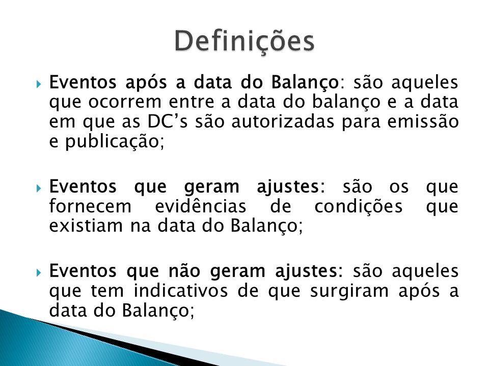  Eventos após a data do Balanço: são aqueles que ocorrem entre a data do balanço e a data em que as DC's são autorizadas para emissão e publicação; 