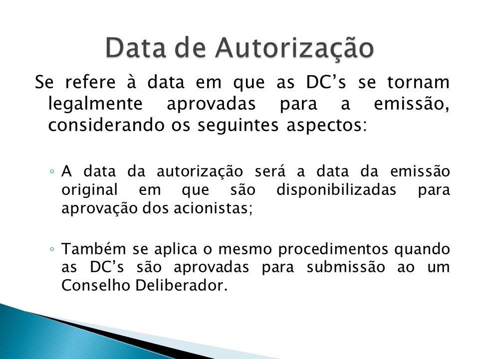 Se refere à data em que as DC's se tornam legalmente aprovadas para a emissão, considerando os seguintes aspectos: ◦ A data da autorização será a data