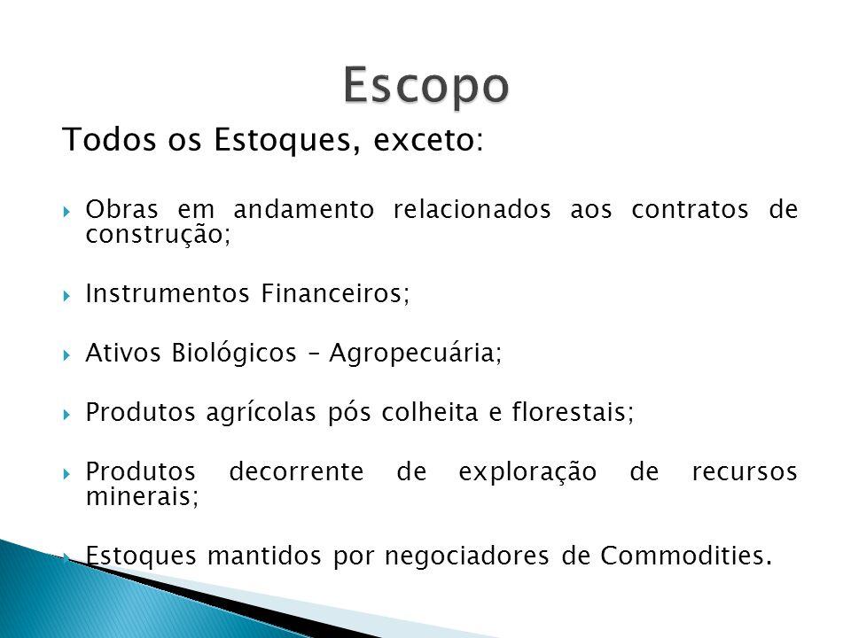 Todos os Estoques, exceto:  Obras em andamento relacionados aos contratos de construção;  Instrumentos Financeiros;  Ativos Biológicos – Agropecuár
