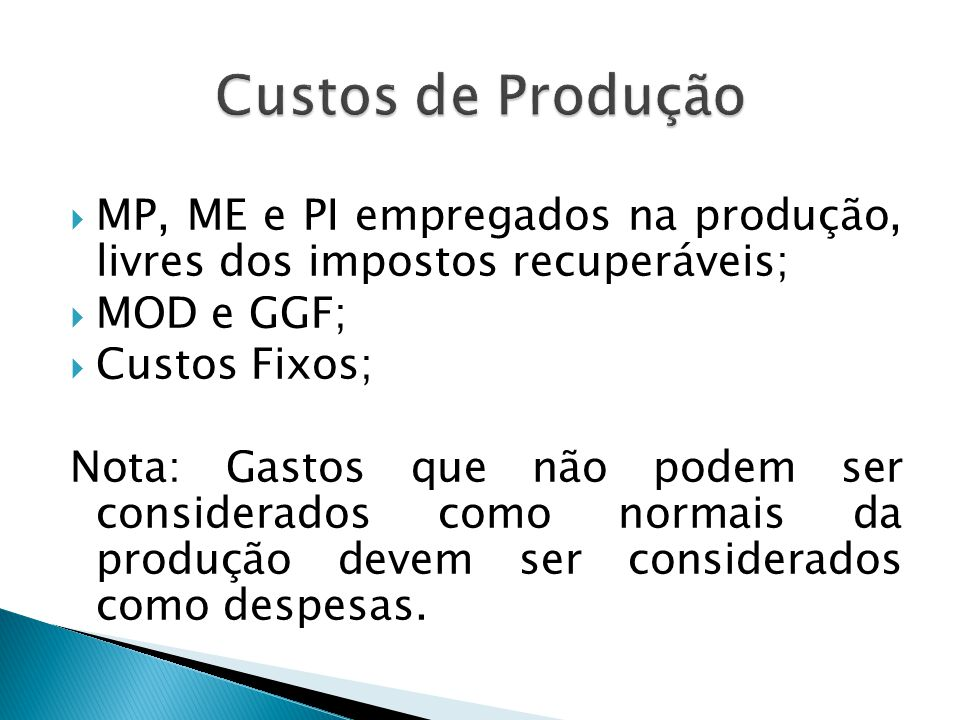  MP, ME e PI empregados na produção, livres dos impostos recuperáveis;  MOD e GGF;  Custos Fixos; Nota: Gastos que não podem ser considerados como