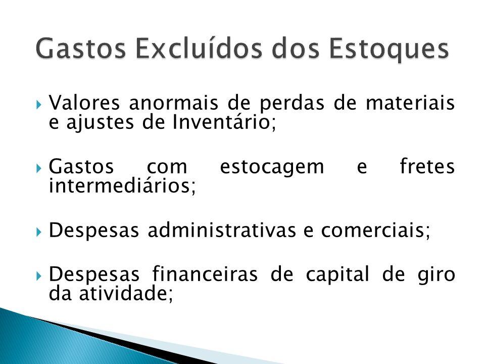  Valores anormais de perdas de materiais e ajustes de Inventário;  Gastos com estocagem e fretes intermediários;  Despesas administrativas e comerc