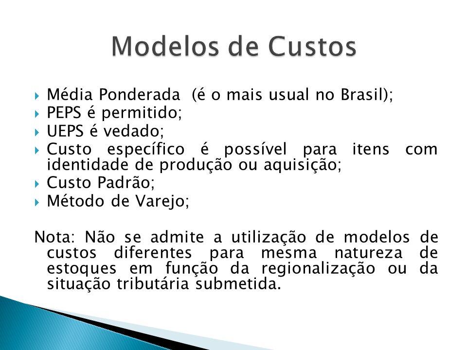  Média Ponderada (é o mais usual no Brasil);  PEPS é permitido;  UEPS é vedado;  Custo específico é possível para itens com identidade de produção
