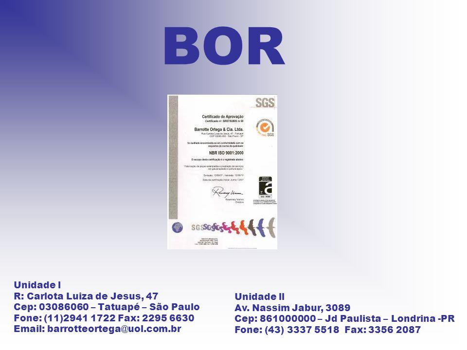 Unidade l R: Carlota Luiza de Jesus, 47 Cep: 03086060 – Tatuapé – São Paulo Fone: (11)2941 1722 Fax: 2295 6630 Email: barrotteortega@uol.com.br BOR Un